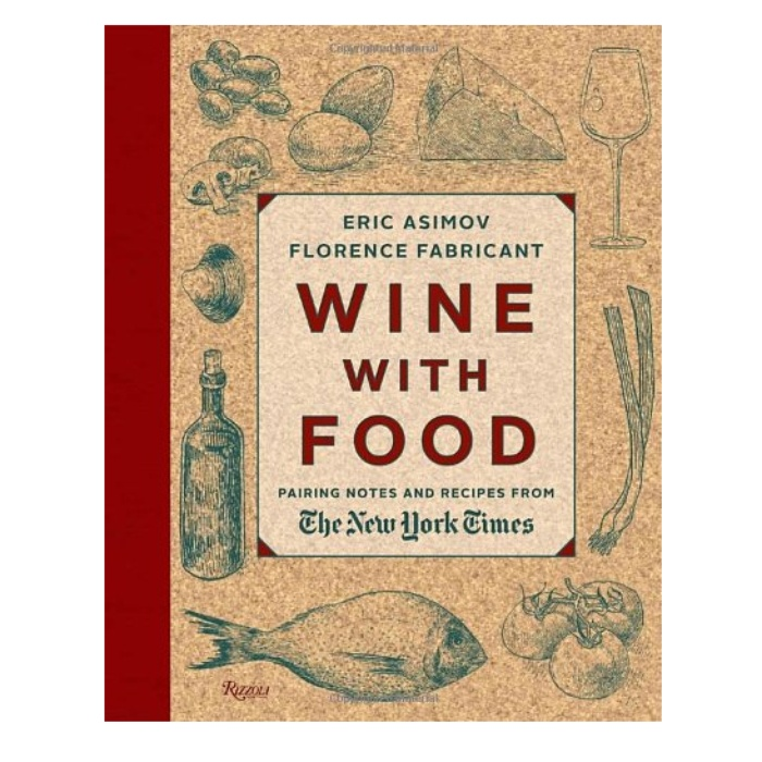 Best Presents for the Nester - Eric Asimov Wine With Food: Pairing Notes and Recipes from the New York Times by Eric Asimov
